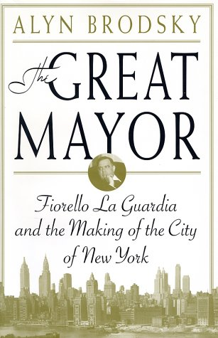 The Great Mayor: Fiorello La Guardia and the Making of the City of New York