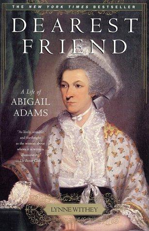 Dearest Friend : A Life of Abigail Adams, LYNNE WITHEY