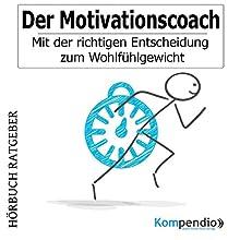 Der Motivationscoach: Mit der richtigen Entscheidung zum Wohlfühlgewicht Hörbuch von Alessandro Dallmann Gesprochen von: Michael Freio Haas