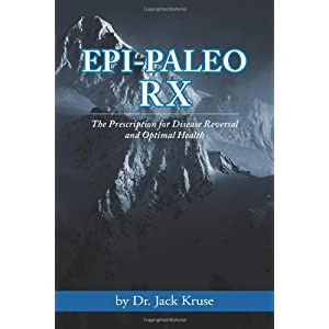 Epi-paleo Rx: The Prescription for Disease Reversal and Optimal Health Paperback by Dr. Jack Kruse (Author)