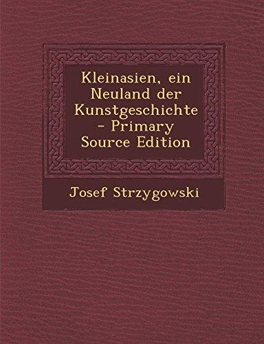 Kleinasien, ein Neuland der Kunstgeschichte - Primary Source Edition