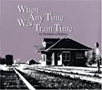 When Any Time Was Train Time