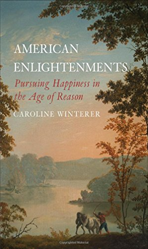American Enlightenments: Pursuing Happiness in the Age of Reason (The Lewis Walpole Series in Eig…