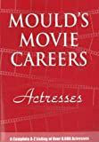 Actresses: A Complete A-Z Listing of Over 8,000 Actresses (Mould's Movie Careers)