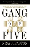 img - for Gang of Five: Leaders at the Center of the Conservative Ascendacy by Easton, Nina J.(April 9, 2002) Paperback book / textbook / text book