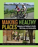img - for Making Healthy Places: Designing and Building for Health, Well-being, and Sustainability book / textbook / text book