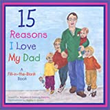 15 Reasons I Love My Dad: A Fill-in-the-Blank Book