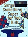 Serge Something Super for Your Kids (Creative Machine Arts)