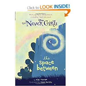Never Girls #2: The Space Between (Disney Fairies) (A Stepping Stone Book(TM)) by Kiki Thorpe and Jana Christy