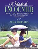 A Magical Encounter: Latino Childrens Literature in the Classroom (2nd Edition)