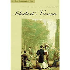 Schubert's Vienna (Aston Magna Academy Book) Professor Raymond Erickson