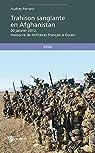 Trahison sanglante en Afghanistan : 20 Janvier 2012, massacre de militaires français à Gwan