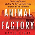 Animal Factory: The Looming Threat of Industrial Pig, Dairy, and Poultry Farms to Humans and the Environment Audiobook by David Kirby Narrated by William Hughes