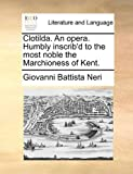 img - for Clotilda. An opera. Humbly inscrib'd to the most noble the Marchioness of Kent. book / textbook / text book