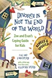 Divorce Is Not the End of the World: Zoes and Evans Coping Guide for Kids
