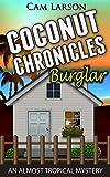 Coconut Chronicles: Burglar: A Cozy Mystery Adventure (An Almost Tropical Mystery Book 1)