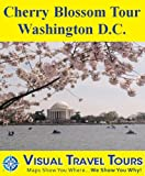 Cherry Blossom Tour, Washington D. C.: A Self-guided Pictorial Walking Tour. (visualtraveltours Book 268)