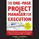The One-Page Project Manager for Execution: Drive Strategy and Solve Problems with a Single Sheet of Paper (       UNABRIDGED) by Clark A. Campbell, Mike Collins Narrated by Jeffrey Kafer