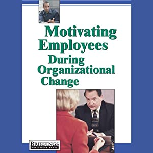 Motivating Employees During Organizational Change | [Briefings Media Group]