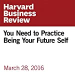 You Need to Practice Being Your Future Self | Peter Bregman