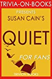 Quiet: By Susan Cain (Trivia-On-Books): The Power of Introverts in a World That Can't Stop Talking (English Edition)