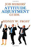 Sidney W. Frost Job Seekers' Attitude Adjustment Guide
