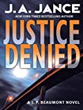 Justice Denied (J. P. Beaumont Mysteries) by J. A. Jance