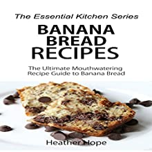 Banana Bread Recipes: The Ultimate Mouthwatering Recipe Guide to Banana Bread: The Essential Kitchen Series, Book 69 (       UNABRIDGED) by Heather Hope Narrated by Donna Havern