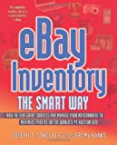 eBay Inventory the Smart Way: How to Find Great Sources and Manage Your Merchandise to Maximize Profits on the Worlds #1 Auction Site