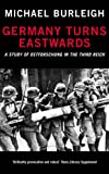 Germany Turns Eastwards (0330488406) by Burleigh, Michael