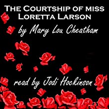 The Courtship of Miss Loretta Larson (       UNABRIDGED) by Mary Lou Cheatham Narrated by Jodi Hockinson
