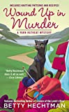 Wound Up in Murder <br>(A Yarn Retreat Mystery)	 by  Betty Hechtman in stock, buy online here