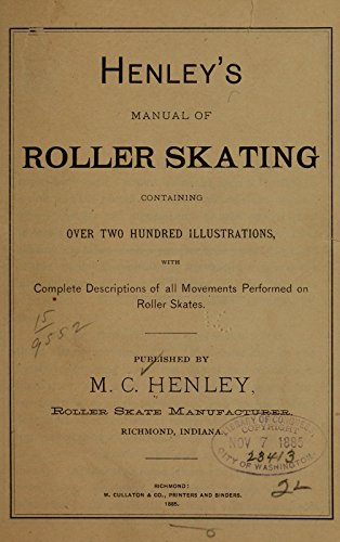 Henley's Manual of Roller Skating Containing Over Two Hundred Illustrations, With Complete Descriptions of All Movements Performed On Roller Skates