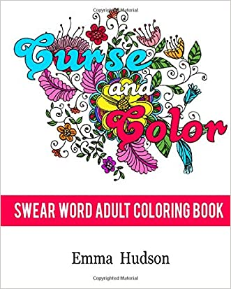 Curse and Color: Swear Word Adult Coloring Book (Curse and Color Swear Word Adult Coloring Books) (Volume 1)
