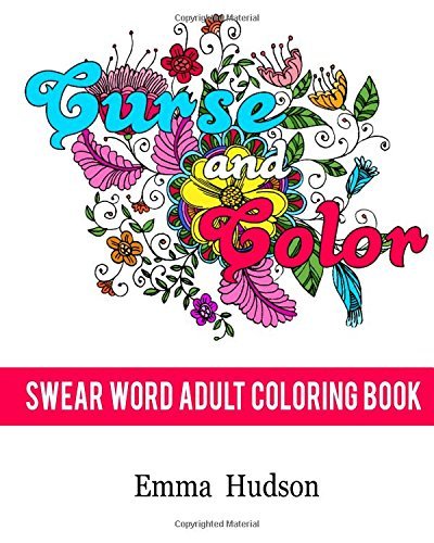 Curse and Color: Swear Word Adult Coloring Book (Curse and Color Swear Word Adult Coloring Books) (Volume 1) PDF