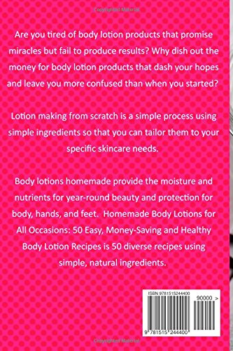 Homemade Body Lotions for All Occasions: 50 Easy, Money-Saving and Healthy Body Lotion Recipes