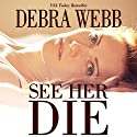 See Her Die (       UNABRIDGED) by Debra Webb Narrated by Stephanie Wyles