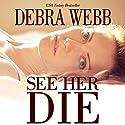 See Her Die (       UNABRIDGED) by Debra Webb Narrated by Stephanie Wyles