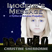 Imogene's Message: A Thriller of Extreme Prejudice (       UNABRIDGED) by Christine Sherborne Narrated by Timothy McKean