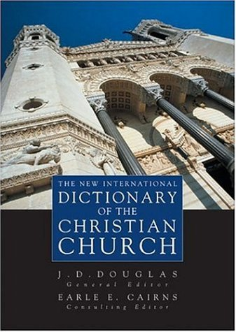 New International Dictionary of the Christian Church, The, Earle E. Cairns, J.D. Douglas