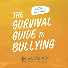 The Survival Guide to Bullying: Written by a Teen (       UNABRIDGED) by Aija Mayrock Narrated by Aija Mayrock