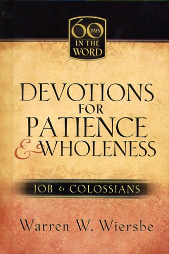 Devotions for Patience & Wholeness: Job & Colossians (Sixty Days in the Word), Wiersbe, Warren W.