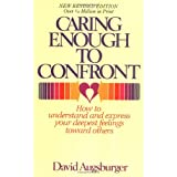 Caring Enough to Confront:How to Understand and Express Your Deepest Feelings Toward Others ~ David W. Augsburger