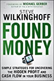 Found Money: Simple Strategies for Uncovering the Hidden Profit and Cash Flow in Your Business