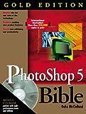 Photoshop 5 Bible: Gold Edition (076453372X) by McClelland, Deke