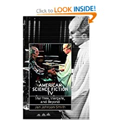 American Science Fiction TV: Star Trek, Stargate, and Beyond by Jan Johnson-Smith