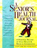 A Seniors Health Journal: A Personal Record of Vital Health & Medical Information