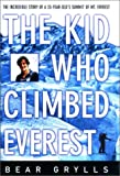 The Kid Who Climbed Everest: The Incredible Story of a 23 Year-Old's Summit of Mt. Everest