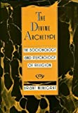 img - for The Divine Archetype: The Sociobiology and Psychology of Religion book / textbook / text book