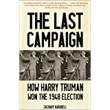 The Last Campaign: How Harry Truman Won the 1948 Electionby Zachary Karabell